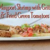 Mayport Shrimp with Grits and Fried Green Tomatoes