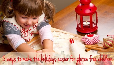5 ways to make the holidays easier for gluten free children