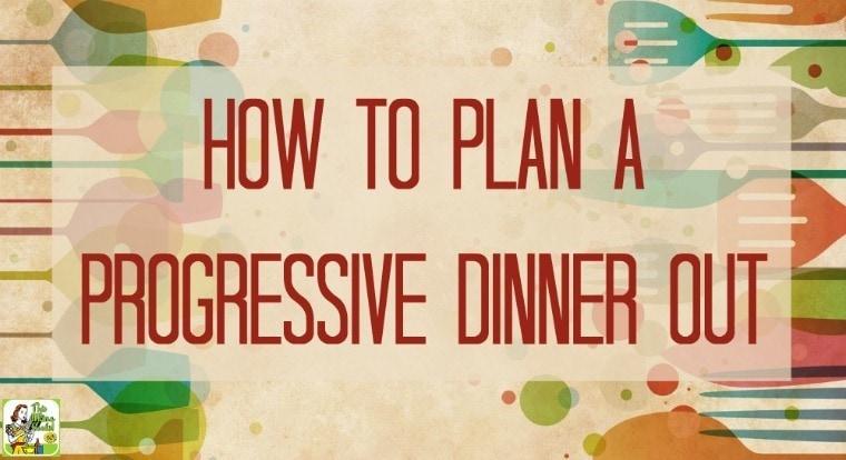 How to plan a progressive dinner out