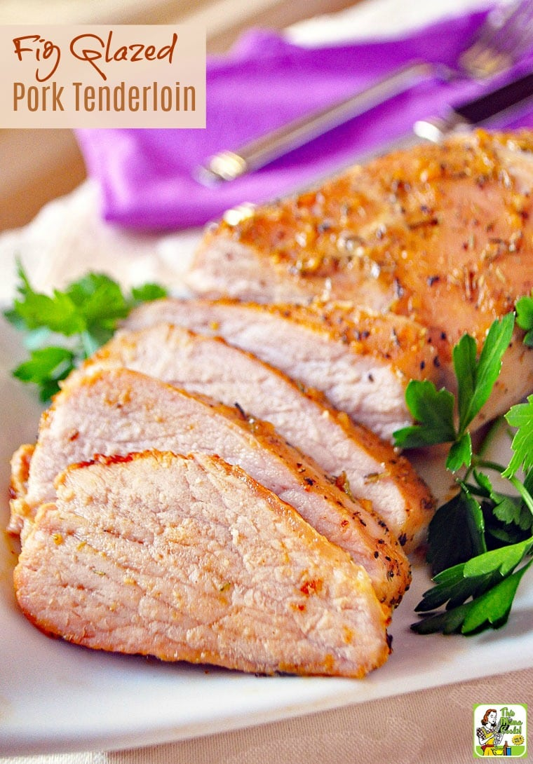 How to make a Fig Glazed Pork Tenderloin. This glazed pork tenderloin recipe can be made into many meals. This glazed roasted pork tenderloin recipe takes 1 hour to marinate and 40 minutes to roast in the oven or grill. Comes with gluten free recipe tips. Diabetic friendly. #recipes #easy #recipeoftheday #glutenfree #easyrecipe #easyrecipes #glutenfreerecipes