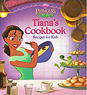 Princess & the Frog Tiana's Cookbook Recipes for Kids
